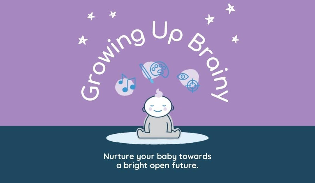 """Illustrated baby with words """"Growing Up Brainy - Nurture your baby towards a bright open future.'"""